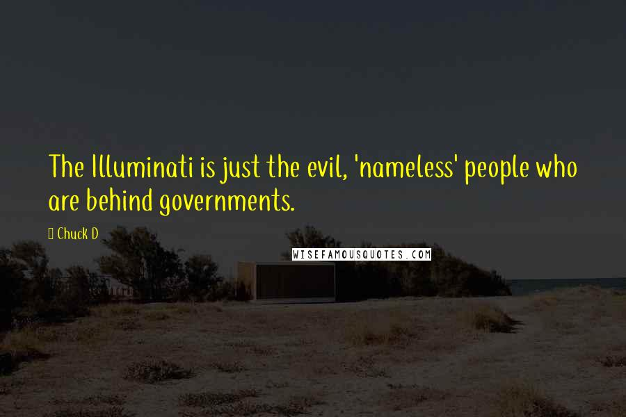 Chuck D quotes: The Illuminati is just the evil, 'nameless' people who are behind governments.