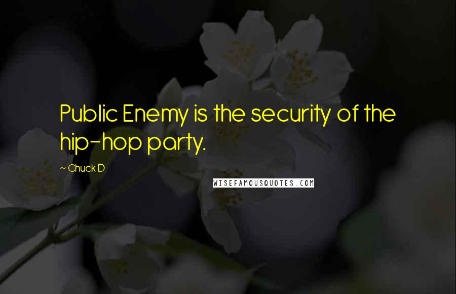Chuck D quotes: Public Enemy is the security of the hip-hop party.