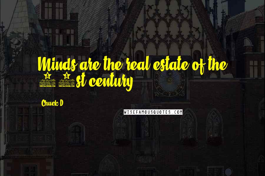 Chuck D quotes: Minds are the real estate of the 21st century.