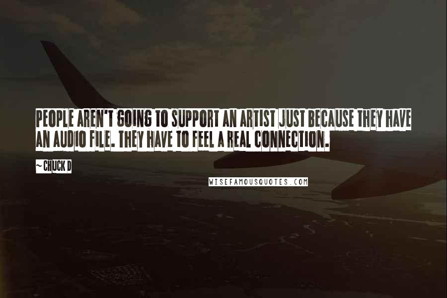 Chuck D quotes: People aren't going to support an artist just because they have an audio file. They have to feel a real connection.
