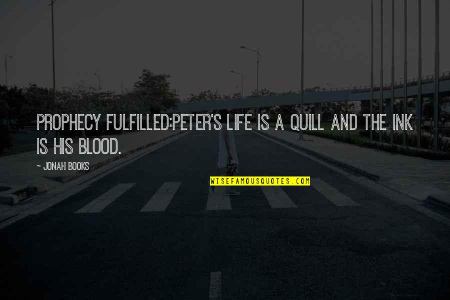 Chuck Danes Quotes By Jonah Books: Prophecy fulfilled:Peter's life is a quill and the