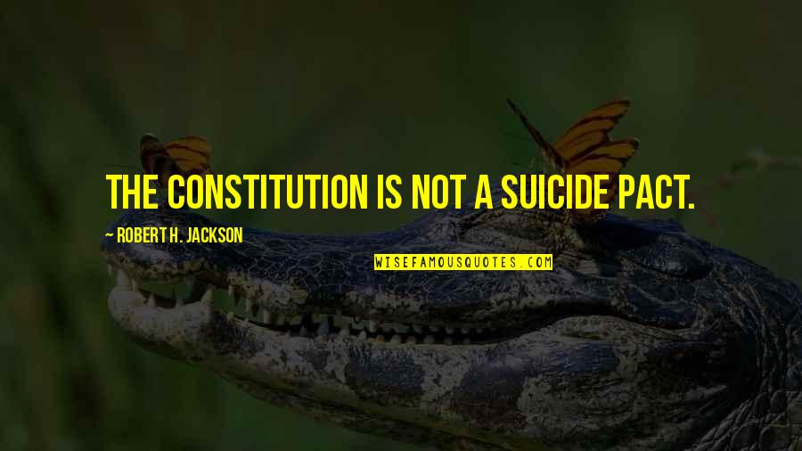 Chuck Danes Quotes By Robert H. Jackson: The Constitution is not a suicide pact.