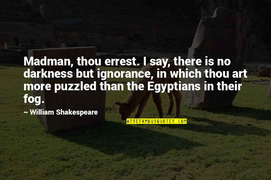 Chuck Danes Quotes By William Shakespeare: Madman, thou errest. I say, there is no
