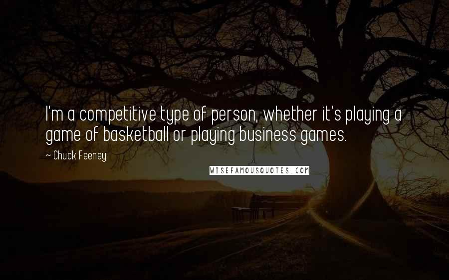 Chuck Feeney quotes: I'm a competitive type of person, whether it's playing a game of basketball or playing business games.