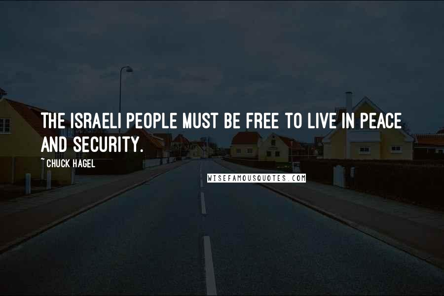 Chuck Hagel quotes: The Israeli people must be free to live in peace and security.