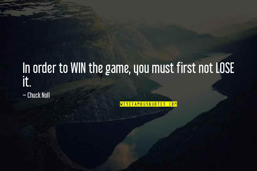 Chuck Noll Quotes By Chuck Noll: In order to WIN the game, you must