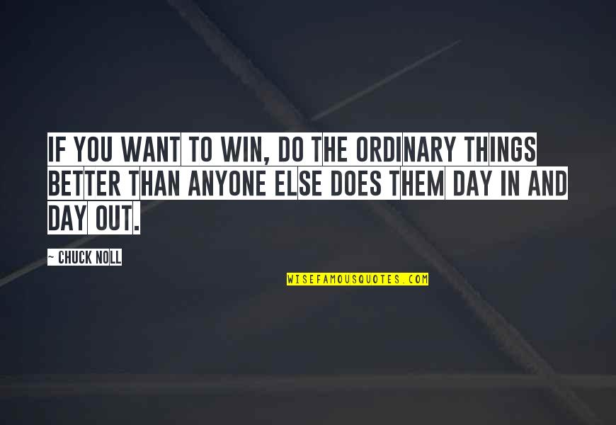 Chuck Noll Quotes By Chuck Noll: If you want to win, do the ordinary