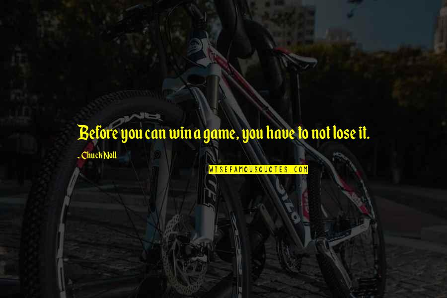 Chuck Noll Quotes By Chuck Noll: Before you can win a game, you have