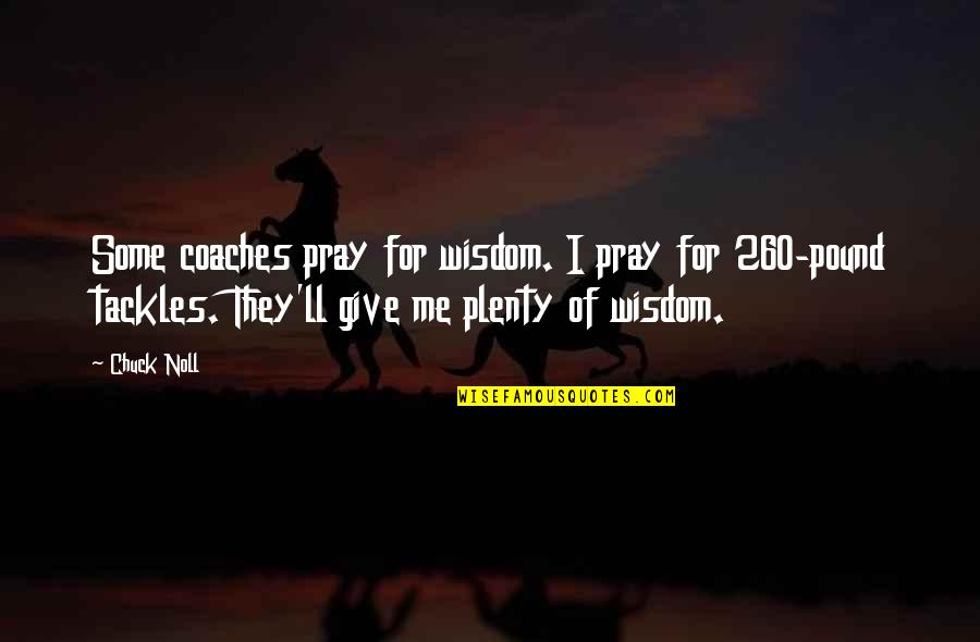 Chuck Noll Quotes By Chuck Noll: Some coaches pray for wisdom. I pray for