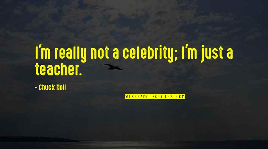 Chuck Noll Quotes By Chuck Noll: I'm really not a celebrity; I'm just a