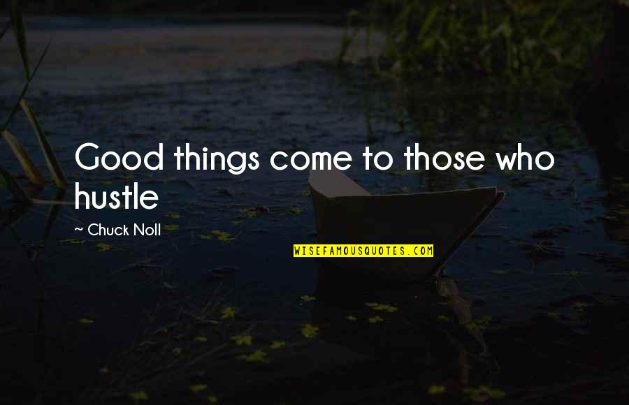 Chuck Noll Quotes By Chuck Noll: Good things come to those who hustle