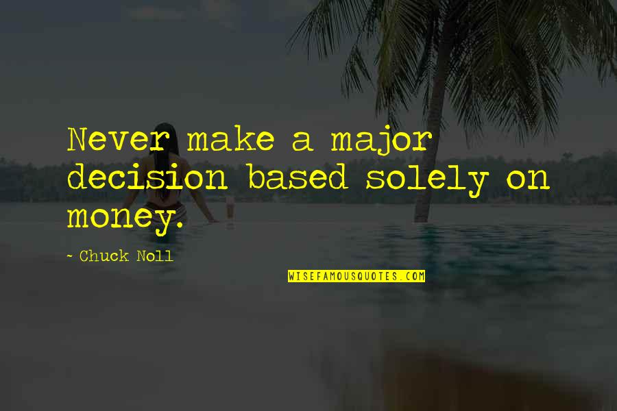 Chuck Noll Quotes By Chuck Noll: Never make a major decision based solely on