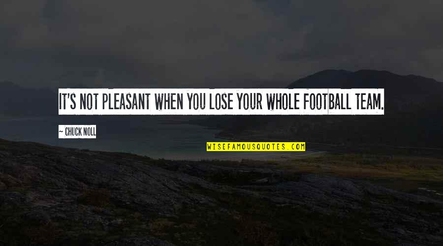Chuck Noll Quotes By Chuck Noll: It's not pleasant when you lose your whole