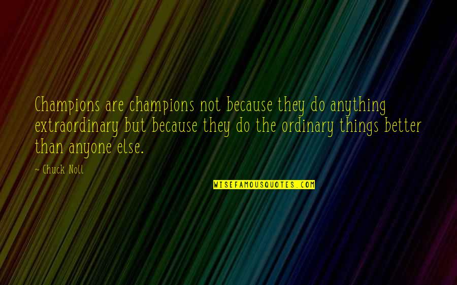 Chuck Noll Quotes By Chuck Noll: Champions are champions not because they do anything