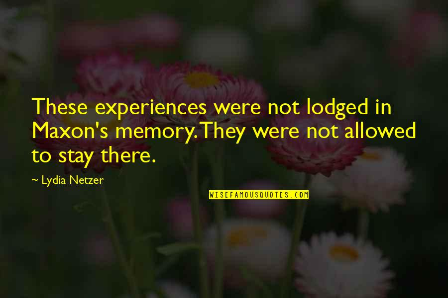 Chuck Noll Quotes By Lydia Netzer: These experiences were not lodged in Maxon's memory.