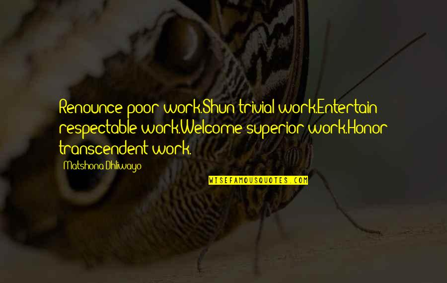 Chuck Noll Quotes By Matshona Dhliwayo: Renounce poor work.Shun trivial work.Entertain respectable work.Welcome superior