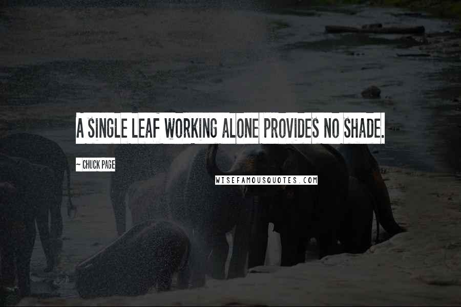 Chuck Page quotes: A single leaf working alone provides no shade.
