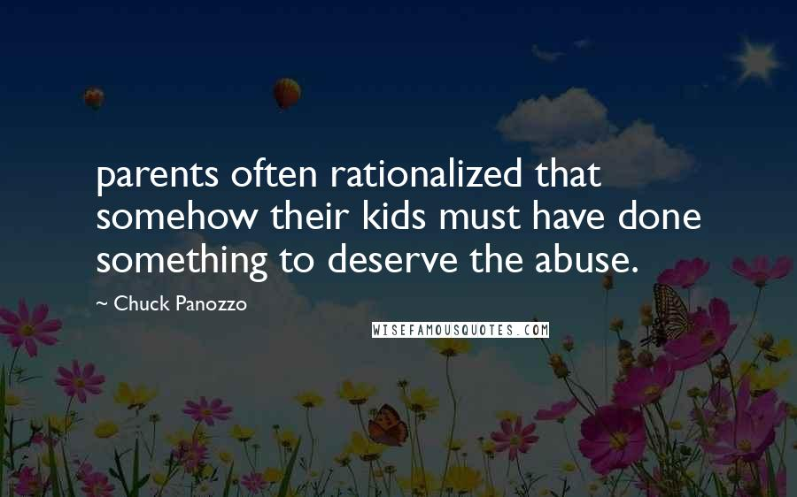 Chuck Panozzo quotes: parents often rationalized that somehow their kids must have done something to deserve the abuse.