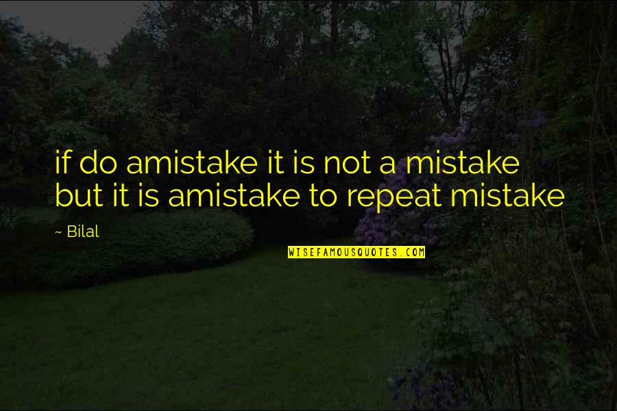 Chuck Zamora Quotes By Bilal: if do amistake it is not a mistake