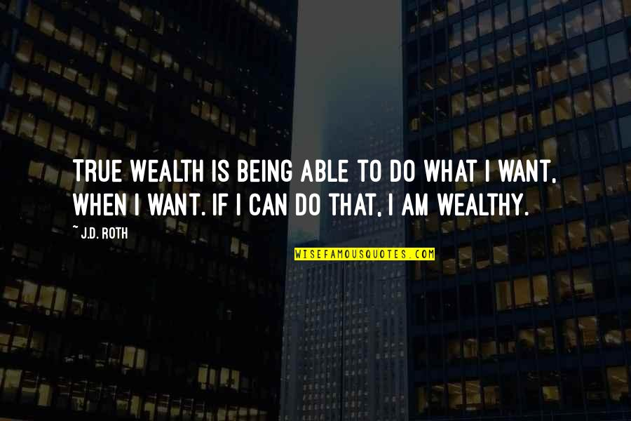 Chuck Zamora Quotes By J.D. Roth: True Wealth is being able to do what