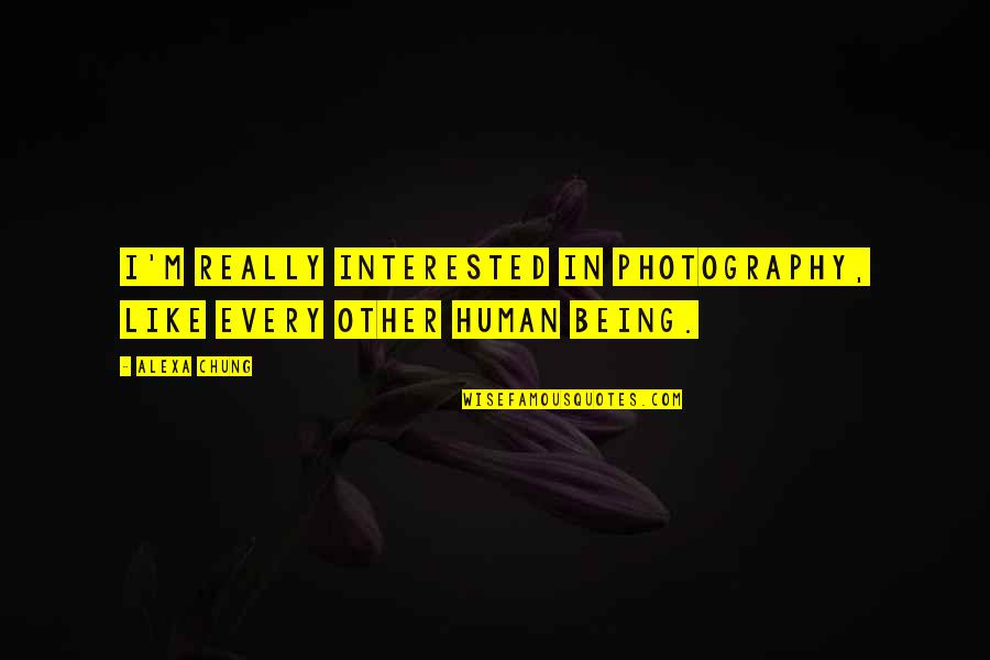 Chung's Quotes By Alexa Chung: I'm really interested in photography, like every other
