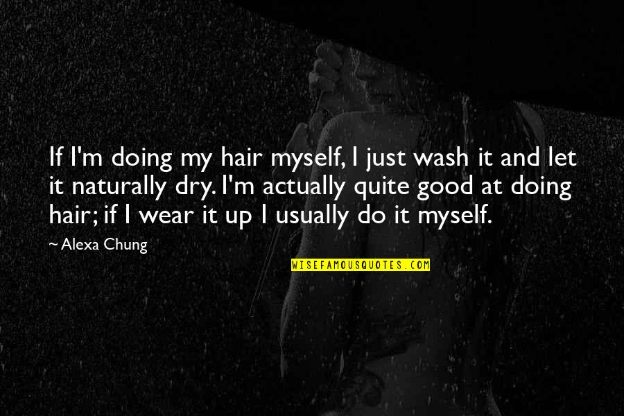 Chung's Quotes By Alexa Chung: If I'm doing my hair myself, I just