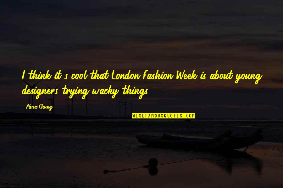 Chung's Quotes By Alexa Chung: I think it's cool that London Fashion Week