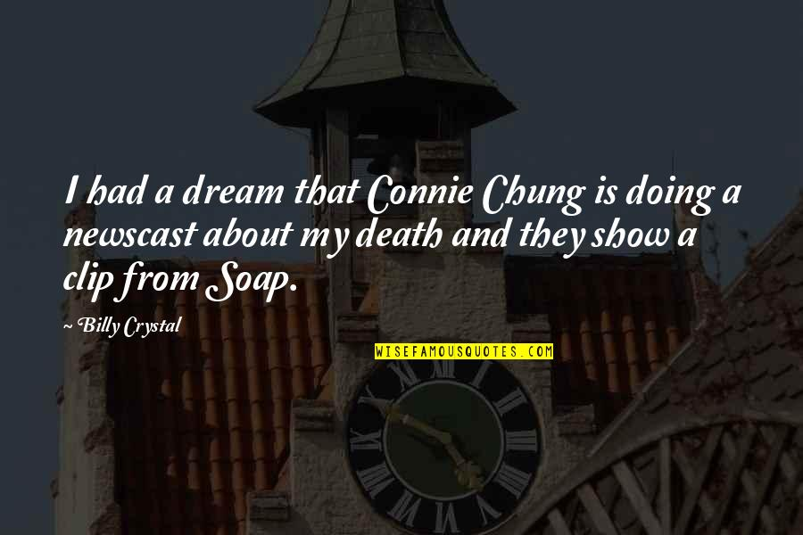 Chung's Quotes By Billy Crystal: I had a dream that Connie Chung is