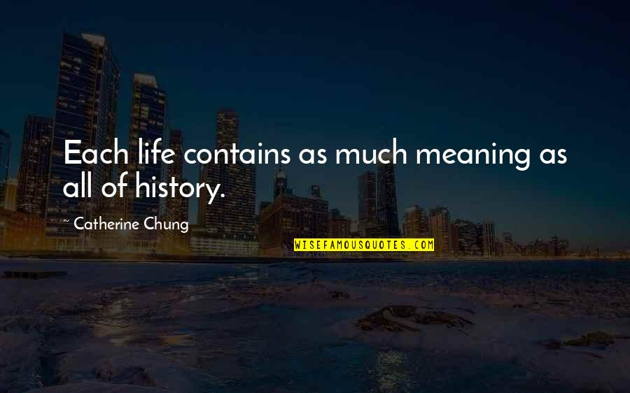 Chung's Quotes By Catherine Chung: Each life contains as much meaning as all
