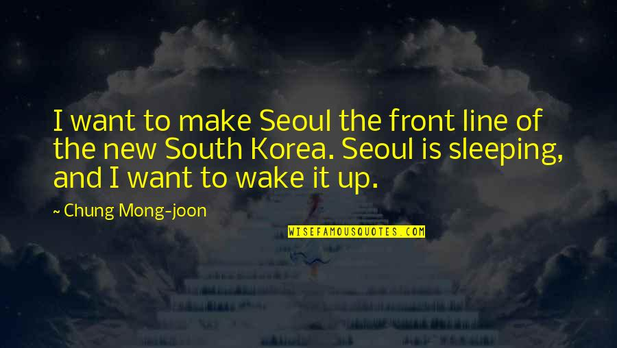 Chung's Quotes By Chung Mong-joon: I want to make Seoul the front line