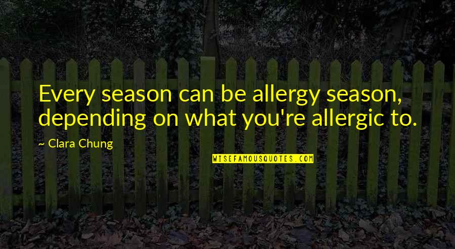 Chung's Quotes By Clara Chung: Every season can be allergy season, depending on