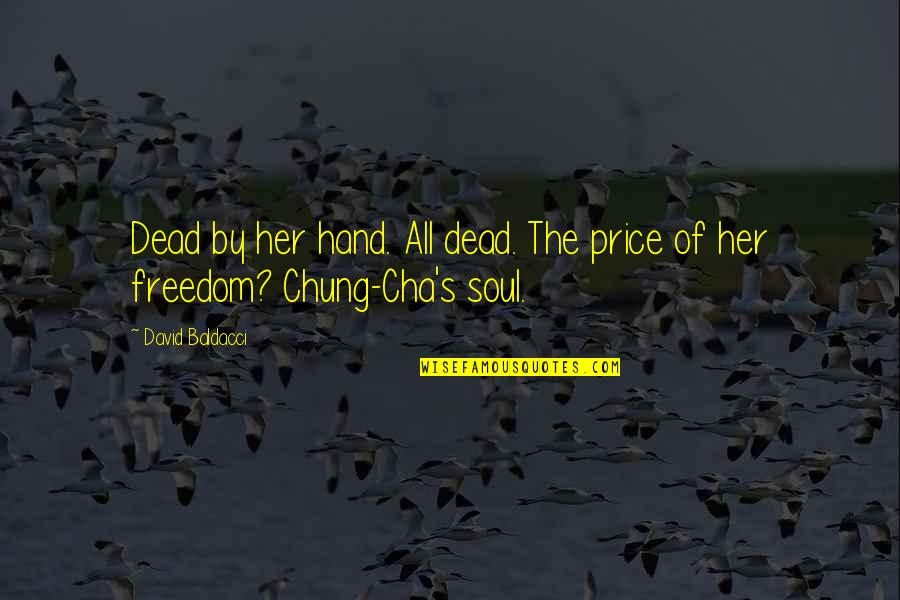 Chung's Quotes By David Baldacci: Dead by her hand. All dead. The price