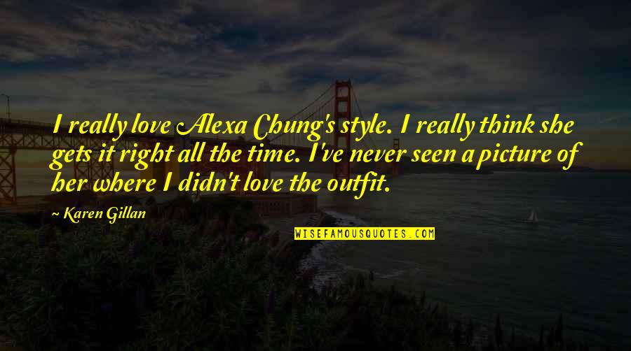 Chung's Quotes By Karen Gillan: I really love Alexa Chung's style. I really