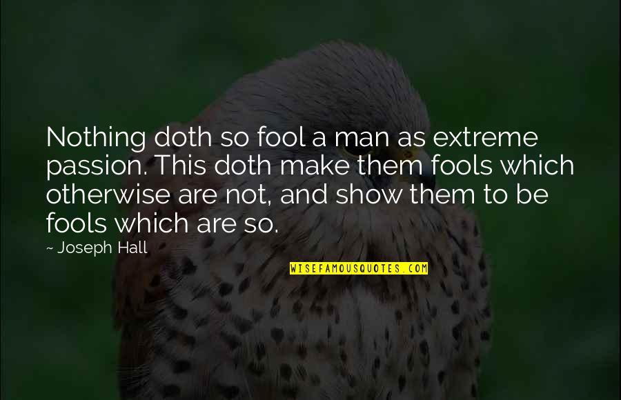 Chunjikiun Quotes By Joseph Hall: Nothing doth so fool a man as extreme