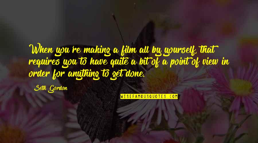 Chunjikiun Quotes By Seth Gordon: When you're making a film all by yourself,