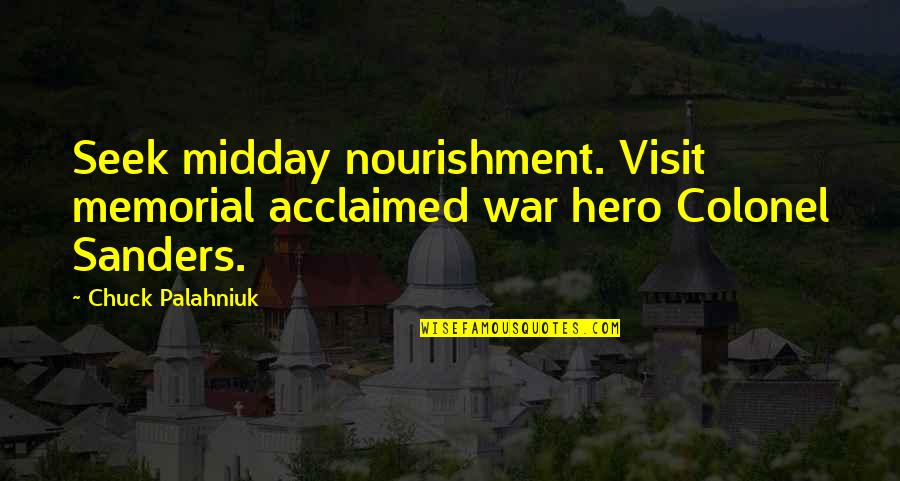 Church And Nature Quotes By Chuck Palahniuk: Seek midday nourishment. Visit memorial acclaimed war hero