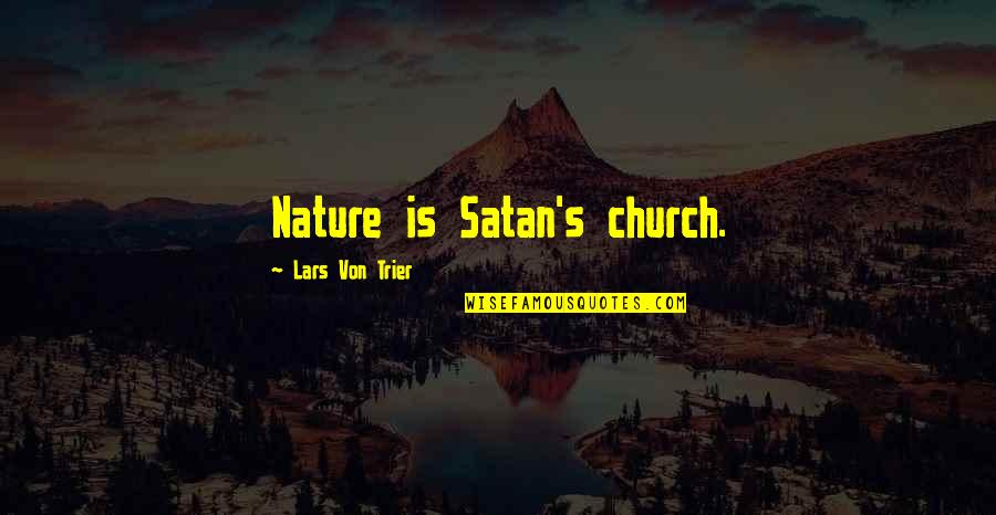 Church And Nature Quotes By Lars Von Trier: Nature is Satan's church.