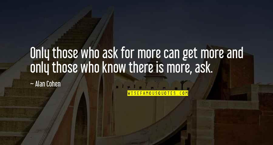 Church Fellowship Quotes By Alan Cohen: Only those who ask for more can get