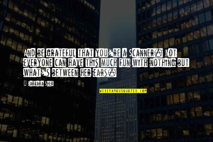 Church Fellowship Quotes By Barbara Sher: And be grateful that you're a Scanner. Not