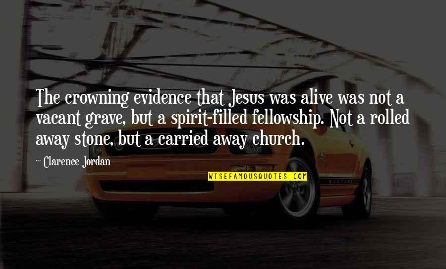 Church Fellowship Quotes By Clarence Jordan: The crowning evidence that Jesus was alive was