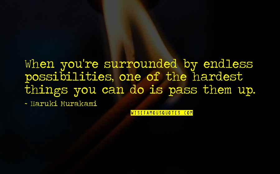 Church Fellowship Quotes By Haruki Murakami: When you're surrounded by endless possibilities, one of