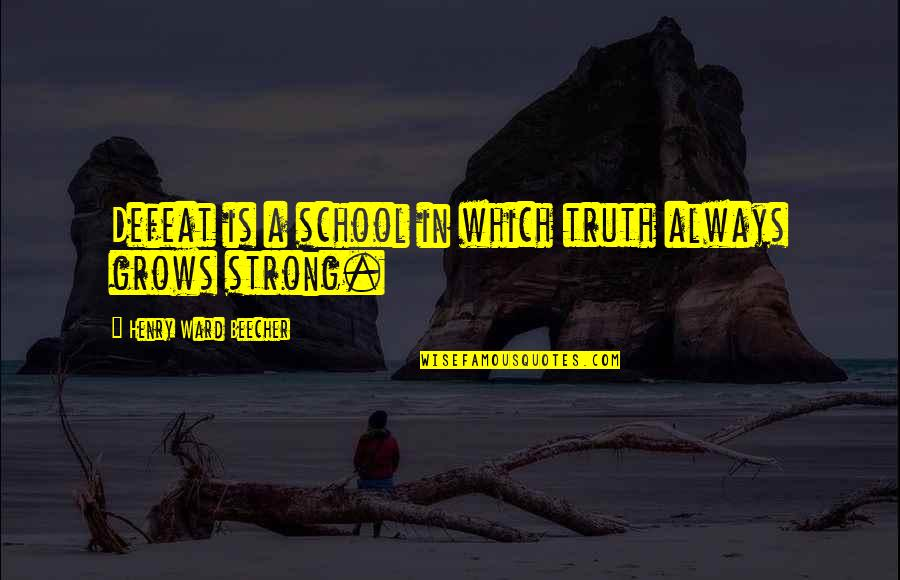 Church Fellowship Quotes By Henry Ward Beecher: Defeat is a school in which truth always