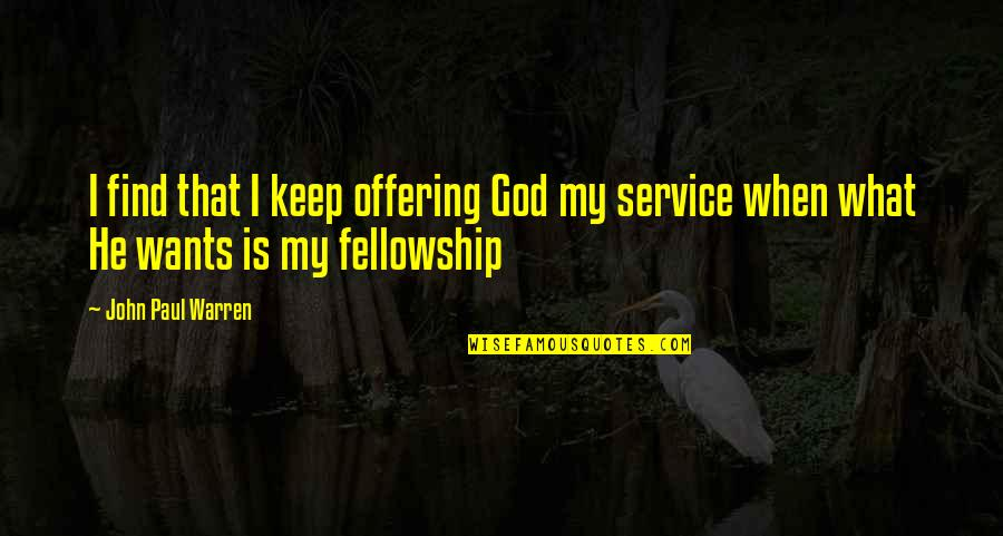 Church Fellowship Quotes By John Paul Warren: I find that I keep offering God my