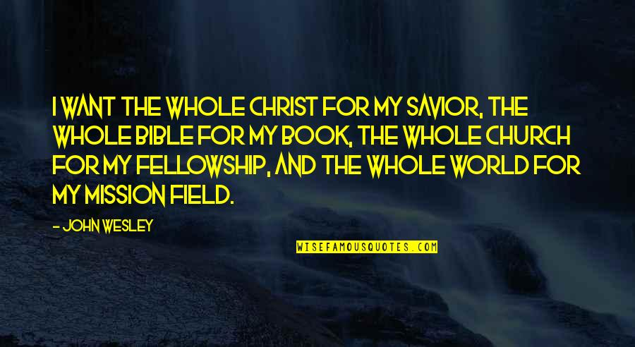 Church Fellowship Quotes By John Wesley: I want the whole Christ for my Savior,