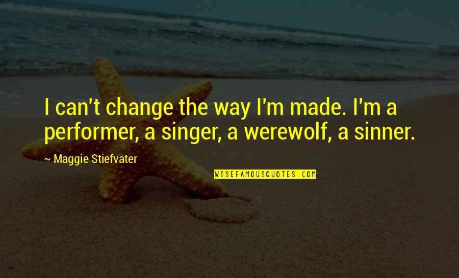 Church Fellowship Quotes By Maggie Stiefvater: I can't change the way I'm made. I'm
