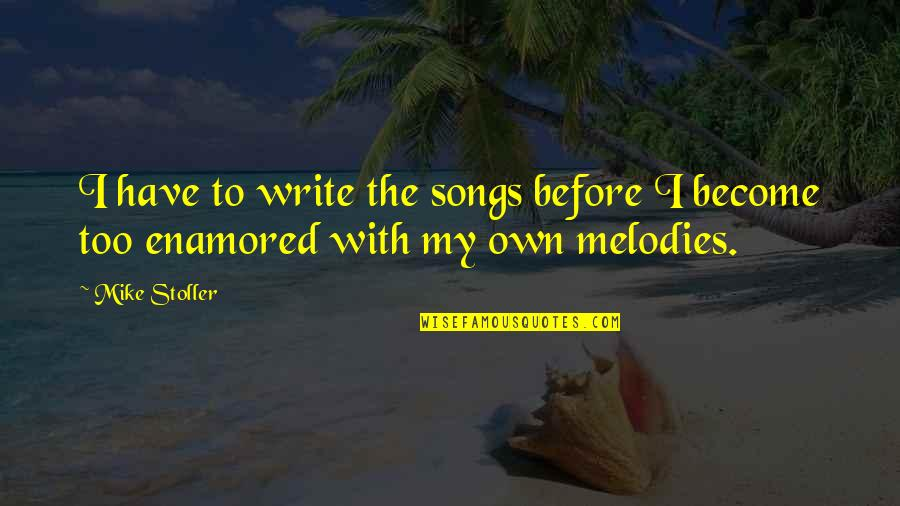 Church Fellowship Quotes By Mike Stoller: I have to write the songs before I