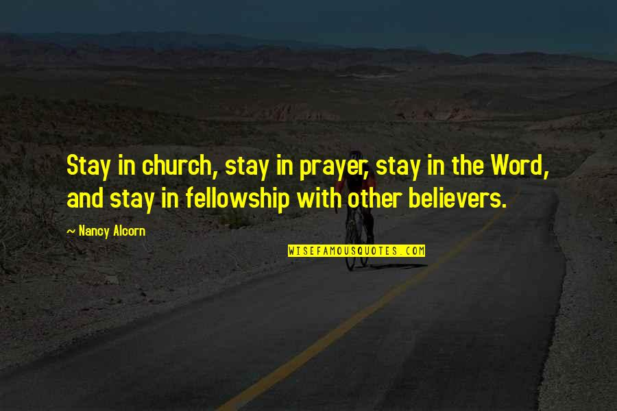 Church Fellowship Quotes By Nancy Alcorn: Stay in church, stay in prayer, stay in