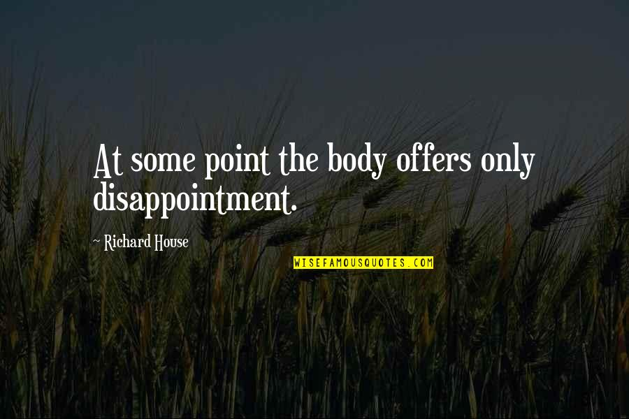 Church Fellowship Quotes By Richard House: At some point the body offers only disappointment.
