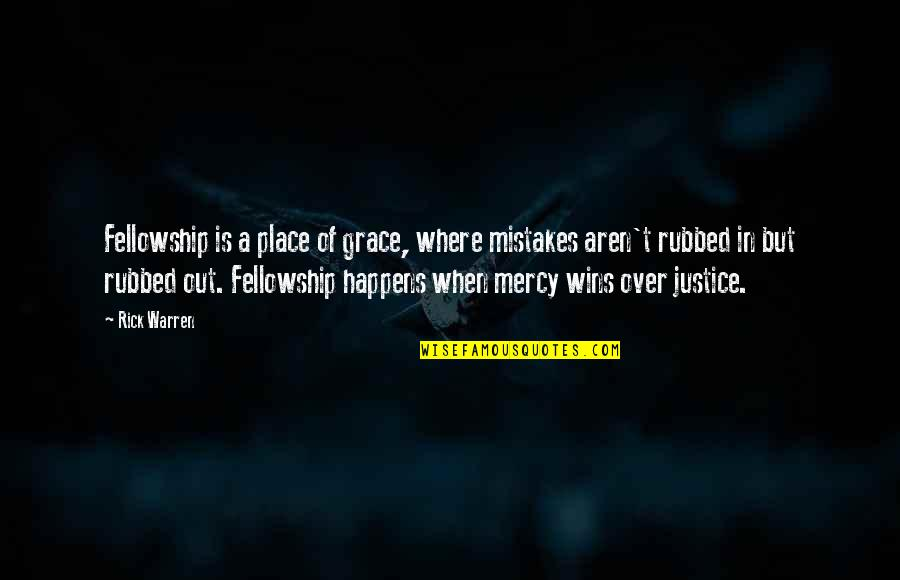 Church Fellowship Quotes By Rick Warren: Fellowship is a place of grace, where mistakes