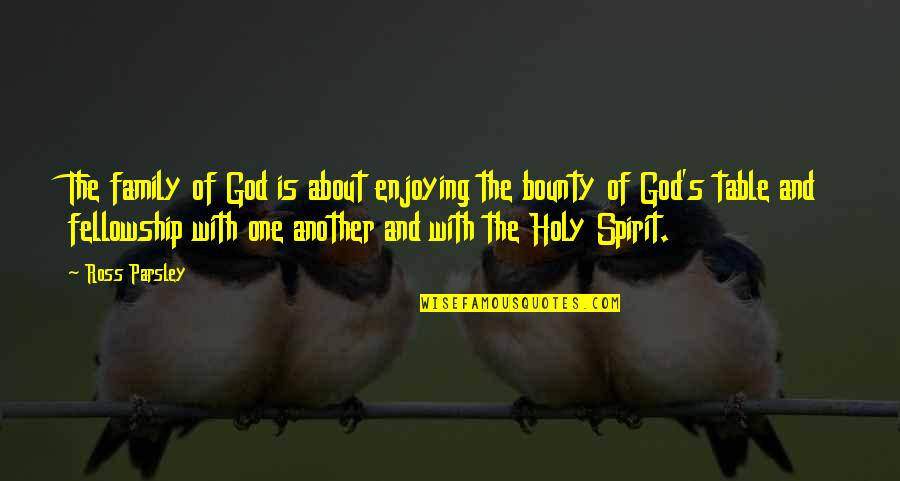 Church Fellowship Quotes By Ross Parsley: The family of God is about enjoying the